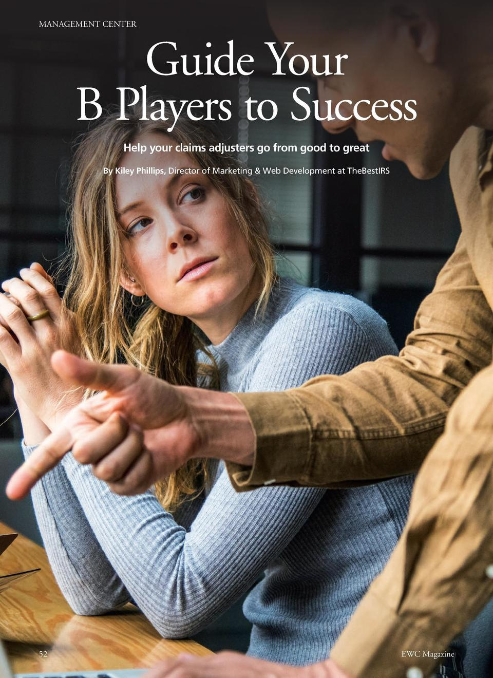 MANAGEMENT CENTER  MANAGEMENT CENTER  Guide Your B Players to Success Help your claims adjusters go from good to great By ...